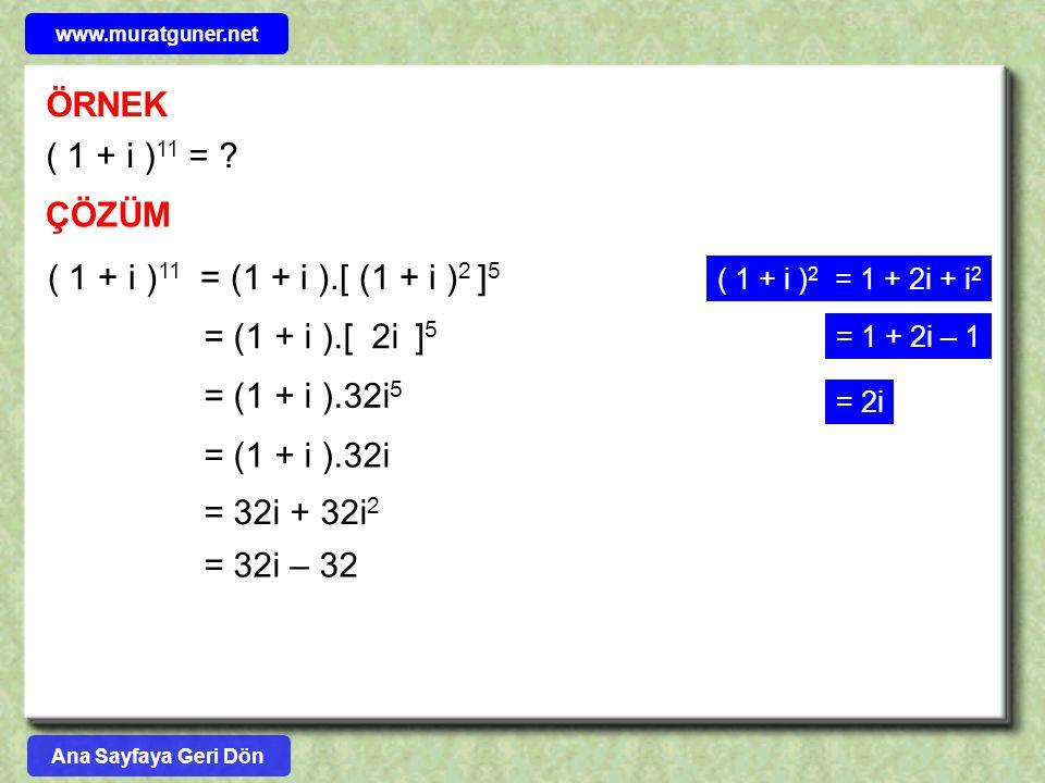 ÖRNEK ( 1 + i )11 = ÇÖZÜM ( 1 + i )11 = (1 + i ).[ (1 + i )2 ]5